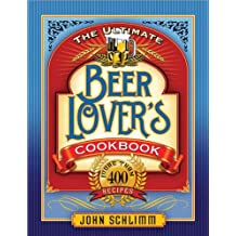 Ultimate Beer Lover's Cookbook: More Than 400 Recipes