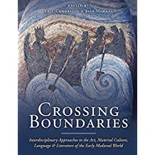 Crossing Boundaries: Interdisciplinary Approaches to the Art, Material Culture, Language and Literature of the Early Medieval World