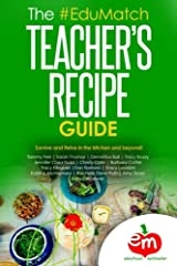 The EduMatch Teacher's Recipe Guide: Survive and Thrive in the Kitchen and Beyond Kindle Edition