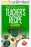The EduMatch Teacher's Recipe Guide: Survive and Thrive in the Kitchen and Beyond