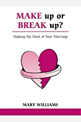 Make Up Or Break Up: Making the Most of your Marriage Paperback