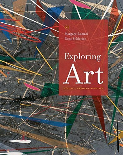 Exploring Art: A Global, Thematic Approach 5th edition by Lazzari, Margaret, Schlesier, Dona (2015) Paperback