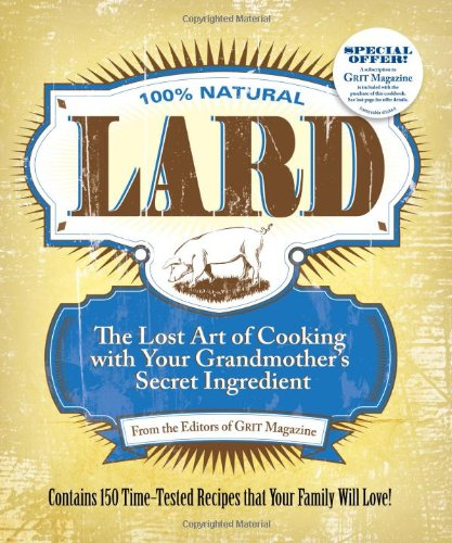 Lard: The Lost Art of Cooking with Your Grandmother's Secret Ingredient by Editors of Grit Magazine