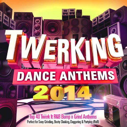 Twerking Dance Anthems 2014 40 Top Twerk It Bump N Grind Anthems Perfect For