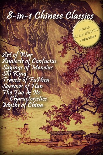 8-in-1 Chinese Classics [Illustrated]: Art of War; Analects of Confucius; Sayings of Mencius; Shi Ching (Book of Songs); Travels of FaHien; Sorrows of Han; Tao Te Ching; Myths and Legends of China