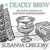 A Deadly Brew: The Fourth Matthew Bartholomew Chronicle | Susanna Gregory