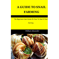 A GUIDE TO SNAIL FARMING: The Beginners Care Guide On How To Start A Snail Farming.
