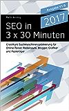 SEO in 3 x 30 Minuten: Crashkurs Suchmaschinenoptimierung für Online-Texter, Redakteure, Blogger, Grafiker und Papiertiger