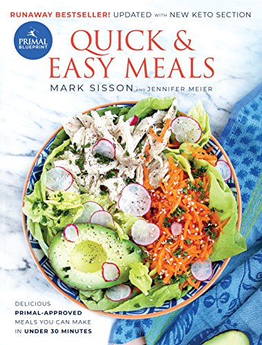 Primal Blueprint Quick and Easy Meals: Delicious, Primal-approved meals you can make in under 30 minutes by Jennifer Meier, Mark Sisson