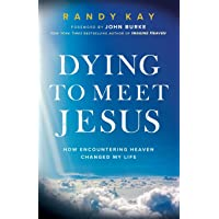 Dying to Meet Jesus: How Encountering Heaven Changed My Life