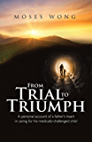 From Trial to Triumph: A personal account of a father's heart in caring for his medically-challenged child