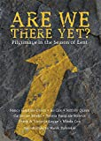 img - for Are We There Yet?: Pilgrimage in the Season of Lent book / textbook / text book