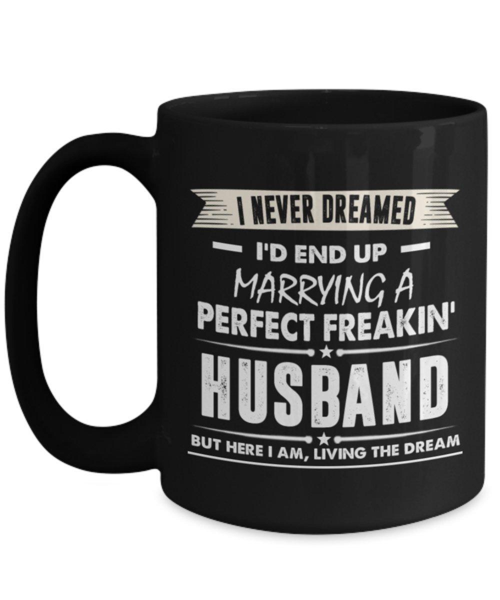 男女兼用 I Never Up I Dreamed I 'd End Up 15oz Marrying a perfect Freakin '夫。But Here I Am Living the Dreamマグカップ、面白いギフトの夫のPerfect Freakin '妻、Re 15oz ブラック GB-1291973-43-Black 15oz ブラック B0744FDYPN, ブランドバッグ財布のピュアリー:b3989c8c --- movellplanejado.com.br