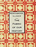 img - for Northbrook, Illinois the Fabric of Our History. book / textbook / text book