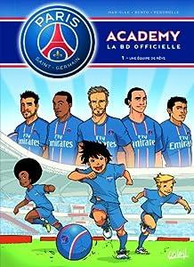 """Afficher """"Paris Saint-Germain Academy : la BD officielle n° 1<br /> Une équipe de rêve"""""""