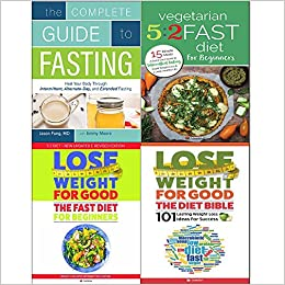 Complete Guide To Fasting Vegetarian 5 2 Fast Diet Lose Weight For Good Fast Diet And Diet Bible 4 Books Collection Set Dr Jason Fung Jimmy Moore