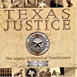 Texas Justice : The Legacy of Historic Courthouses, , 0972899219