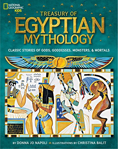 Treasury of Egyptian Mythology: Classic Stories of Gods, Goddesses, Monsters & Mortals (National Geographic -