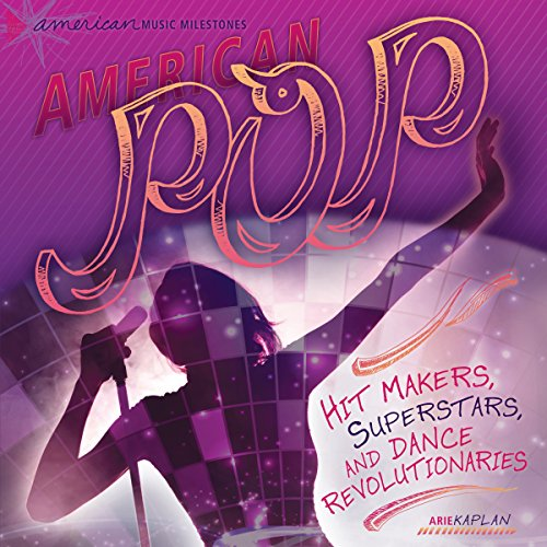 American Pop: Hit Makers, Superstars, and Dance Revolutionaries by Lerner Publishing Group