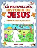 La Maravillosa Historia de Jesús: Historias Bíblicas Para Niños (Spanish Edition)