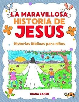 La Maravillosa Historia de Jesús: Historias Bíblicas Para Niños (Spanish Edition) by [Baker, Diana]