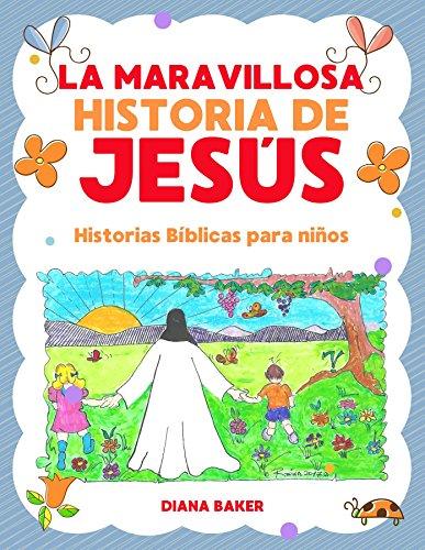 La Maravillosa Historia de Jesús: Historias Bíblicas Para Niños