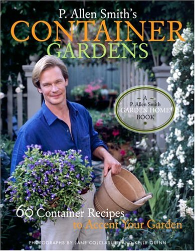 - P. Allen Smith's Container Gardens: 60 Container Recipes to Accent Your Garden
