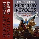 Mercury Revolts: The Mercury Series, Book 4 | Robert Kroese