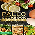Paleo Cookbook: Quick and Easy Recipes to Lose Weight and Get into Shape: The Ultimate Paleo Cookbook Series, Book 2 | Francesca Bonheur