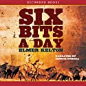 Six Bits a Day Audiobook by Elmer Kelton Narrated by George Guidall