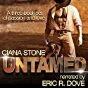 Untamed: A Three Book Box Set Audiobook by Ciana Stone Narrated by Eric Dove
