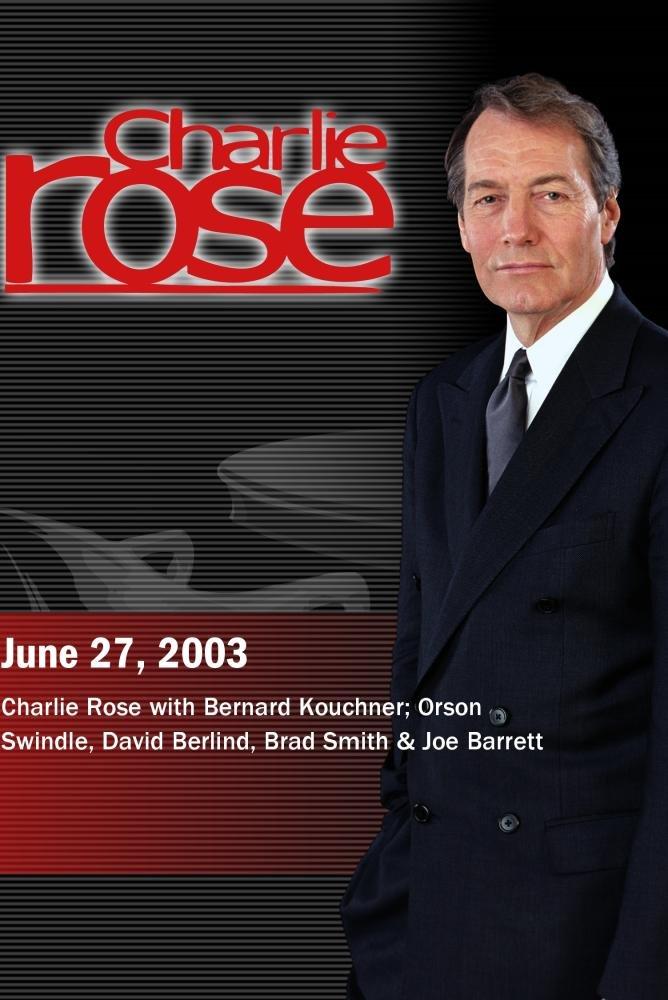 Charlie Rose with Bernard Kouchner; Orson Swindle, David Berlind, Brad Smith & Joe Barrett (June 27, 2003)