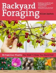 Backyard Foraging: 65 Familiar Plants You Didn T Know You Could Eat