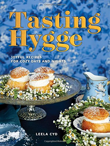 Tasting Hygge: Joyful Recipes for Cozy Days and Nights by Leela Cyd