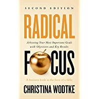 Radical Focus SECOND EDITION: Achieving Your Most Important Goals with Objectives and Key Results (English Edition)