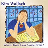 Where Does Love Come From by Kim Wallach (2008-07-22)