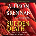 Sudden Death: A Novel of Suspense Audiobook by Allison Brennan Narrated by Ann Marie Lee