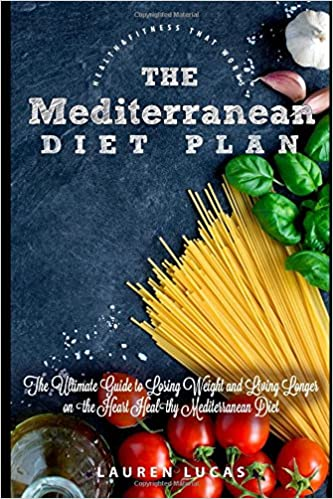 The Mediterranean Diet Plan: The Ultimate Guide to Losing Weight and Living Longer on the Heart Healthy Mediterranean Diet Health & Fitness That Works
