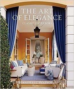 The Art Of Elegance: Classic Interiors: Marshall Watson: 9780847858712:  Amazon.com: Books