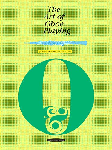 The Art of Oboe Playing: Including Problems and Techniques of Oboe Reedmaking