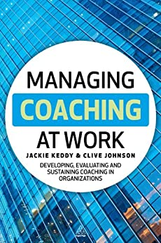 Managing Coaching at Work: Developing, Evaluating and Sustaining Coaching in Organizations de [Keddy, Jackie, Johnson, Clive]