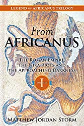 From Africanus: The Roman Empire, the Nika Riots and the Approaching Darkness (Legend of Africanus Book 1)