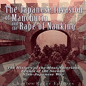The Japanese Invasion of Manchuria and the Rape of Nanking Audiobook