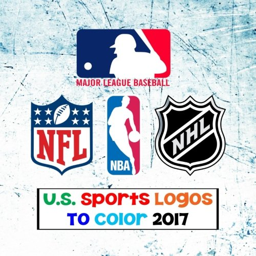 U.S. Sports Logos To Color 2017: All The Major US Sports Team Logos - MLB, NBA, NFL & NHL - Unique coloring book for kids that would make an excellent birthday present/gift.