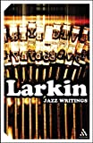 Jazz Writings, Larkin, Philip and Larkin, Philip, 0826476996