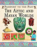 The Aztec and Maya Worlds (Passport to the Past)