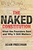 img - for The Naked Constitution: What the Founders Said and Why It Still Matters by Adam Freedman (2012-10-09) book / textbook / text book