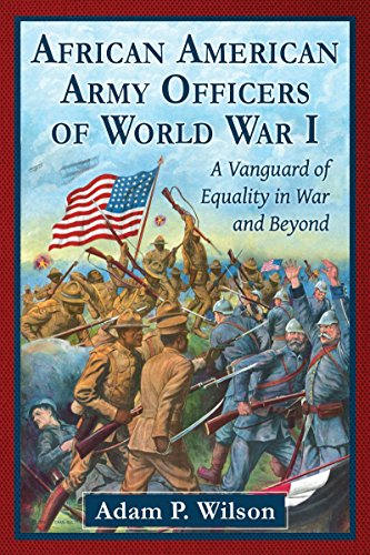 : African American Army Officers of World War I: A Vanguard of Equality in War and Beyond