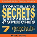 Storytelling Secrets for Successful Speeches: 7 Strategies for Telling Stories People Love Audiobook by Mark Davis Narrated by Dan Culhane