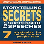 Storytelling Secrets for Successful Speeches: 7 Strategies for Telling Stories People Love | Mark Davis